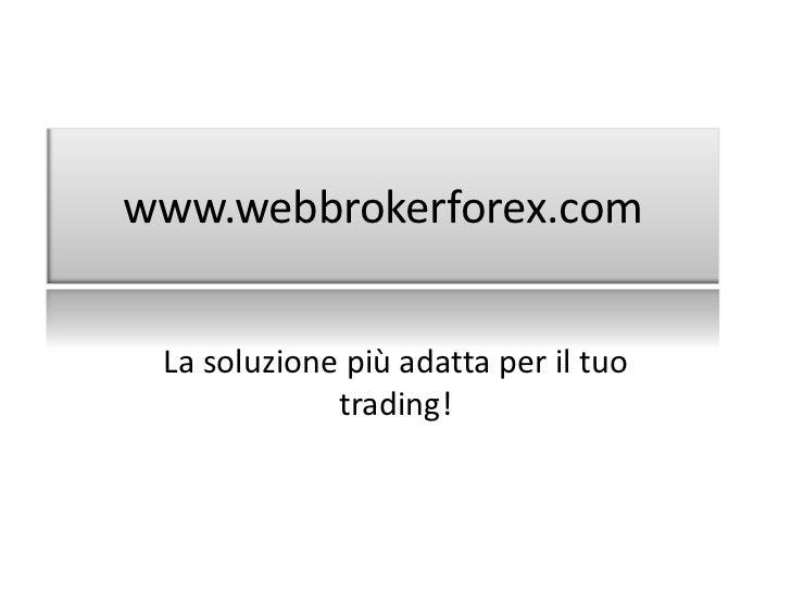 La soluzione più adatta per il tuo trading!<br />www.webbrokerforex.com<br />