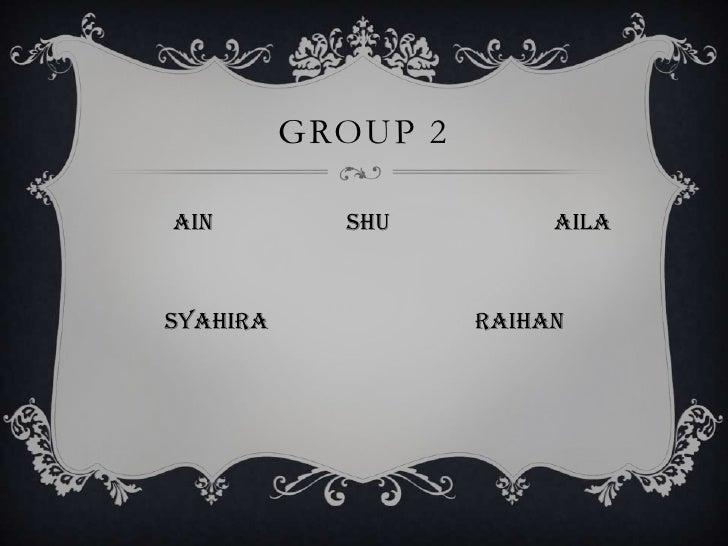 GROUP 2Ain         Shu          AilaSyahira             Raihan