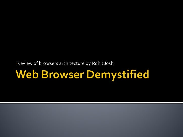 -Review of browsers architecture by Rohit Joshi