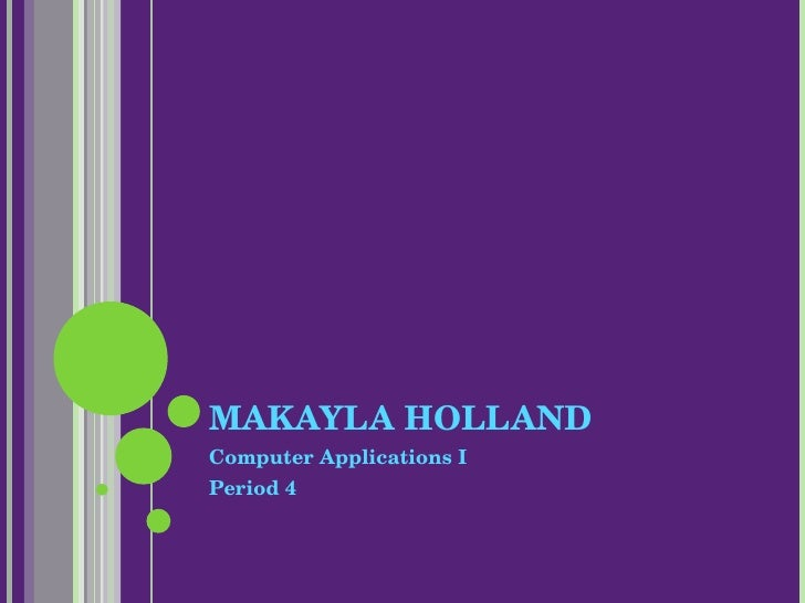 MAKAYLA HOLLAND Computer Applications I Period 4