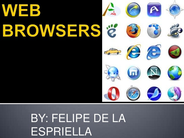 WEB       BROWSERS<br />BY: FELIPE DE LA ESPRIELLA<br />