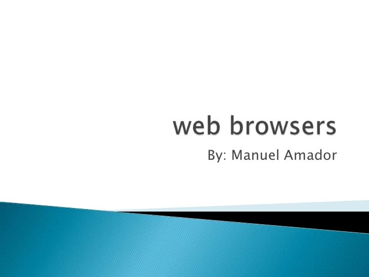web browsers<br />By: Manuel Amador<br />