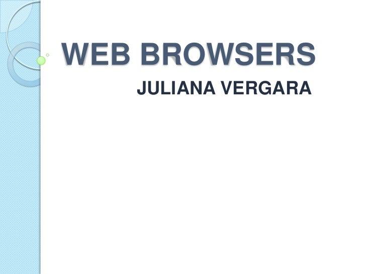 WEB BROWSERS<br />JULIANA VJULIANA VERGARA<br />ERGARA<br />