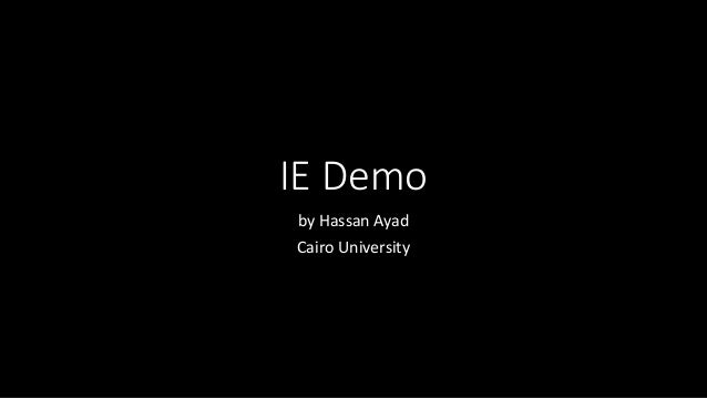 IE Demo by Hassan Ayad Cairo University