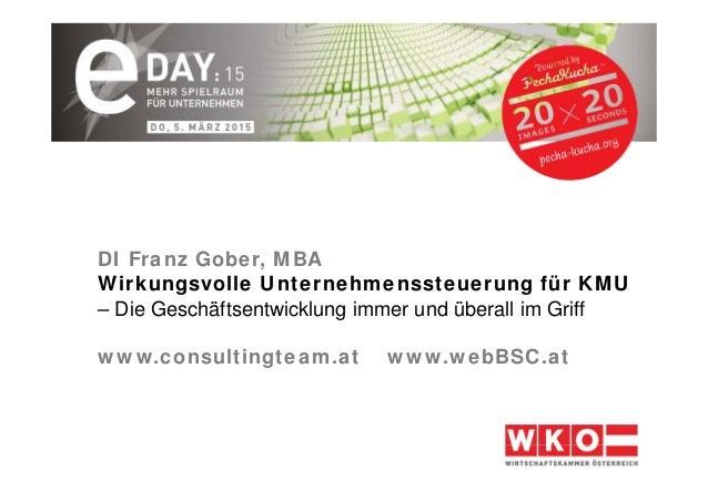 DI Franz Gober, MBA Wirkungsvolle Unternehmenssteuerung für KMU – Die Geschäftsentwicklung immer und überall im Griff www....
