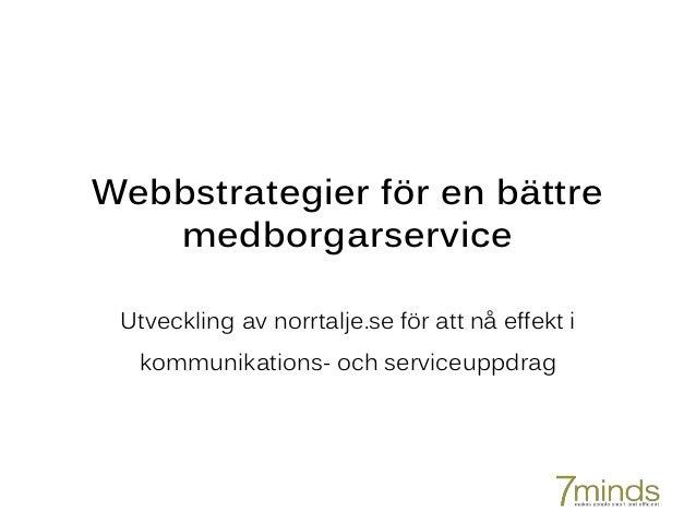 Webbstrategier för en bättre medborgarservice Utveckling av norrtalje.se för att nå effekt i kommunikations- och serviceup...
