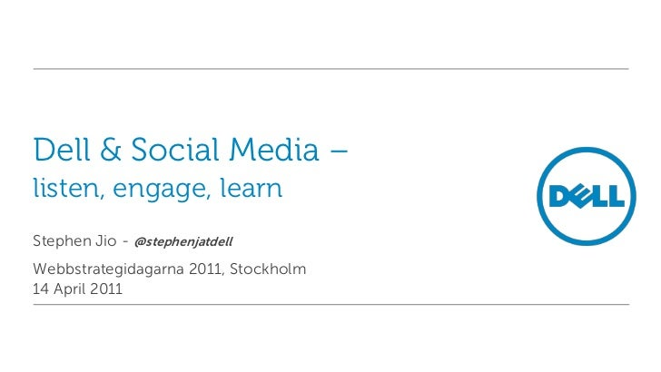 Dell & Social Media –listen, engage, learn<br />Stephen Jio - @stephenjatdell<br />Webbstrategidagarna 2011, Stockholm<br ...