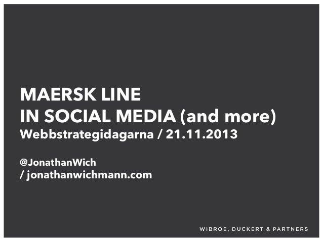 MAERSK LINE IN SOCIAL MEDIA (and more) Webbstrategidagarna / 21.11.2013 @JonathanWich  / jonathanwichmann.com