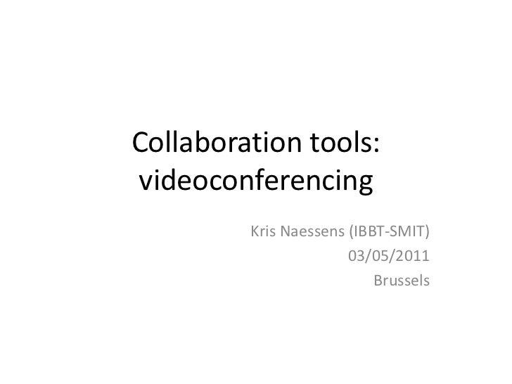 Collaboration tools:videoconferencing         Kris Naessens (IBBT-SMIT)                       03/05/2011                  ...