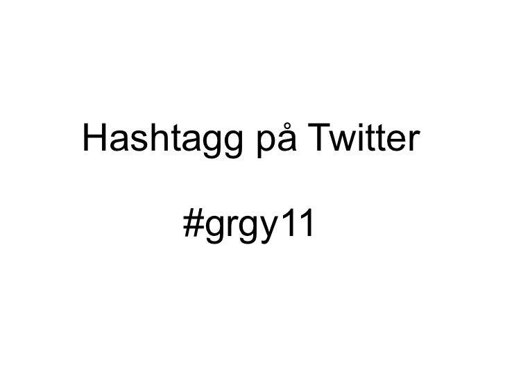 Hashtagg på Twitter #grgy11
