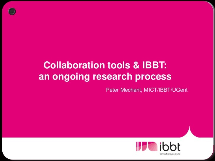 Collaboration tools & IBBT:an ongoing research process              Peter Mechant, MICT/IBBT/UGent