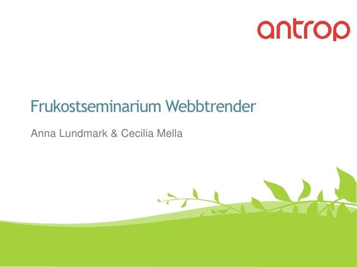 Frukostseminarium Webbtrender#antropsem<br />Anna Lundmark & Cecilia Mella<br />
