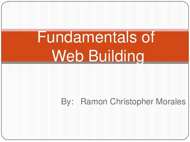 By: Ramon Christopher Morales Fundamentals of Web Building