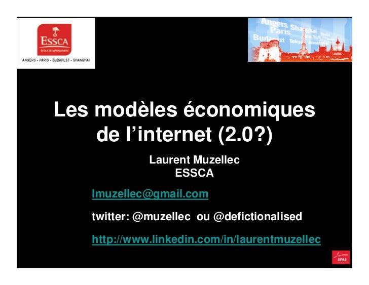 Les modèles économiques    de l'internet (2.0?)             Laurent Muzellec                 ESSCA   lmuzellec@gmail.com  ...