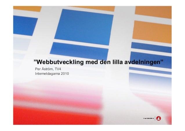 """""""Webbutveckling med den lilla avdelningen"""" Per Åström, TV4 Internetdagarna 2010"""