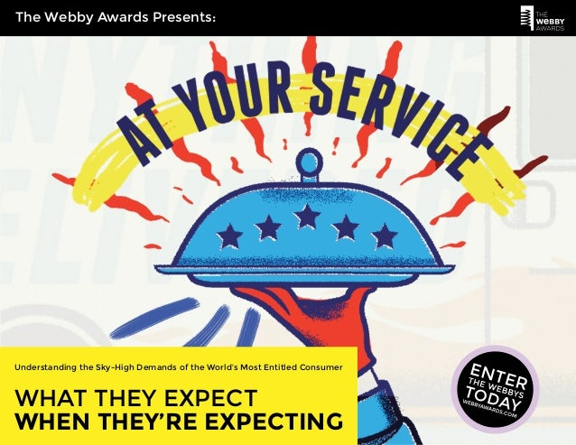 The Webby Awards Presents:  Understanding the Sky-High Demands of the World's Most Entitled Consumer  WHAT THEY EXPECT  WH...