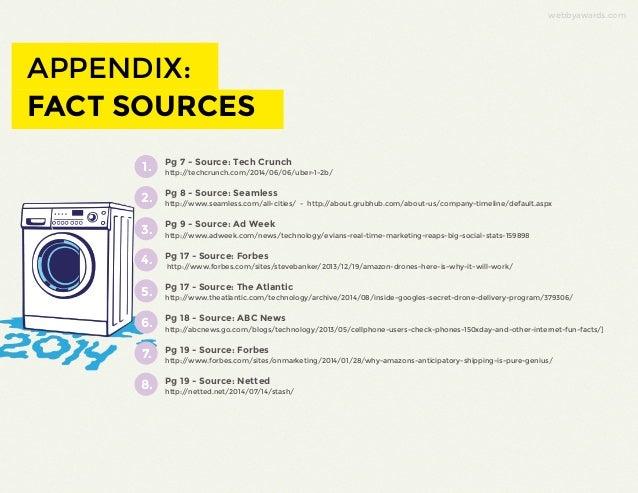 webbyawards.com  APPENDIX:  FACT SOURCES  Pg 7 - Source: Tech Crunch  http://techcrunch.com/2014/06/06/uber-1-2b/  Pg 8 - ...