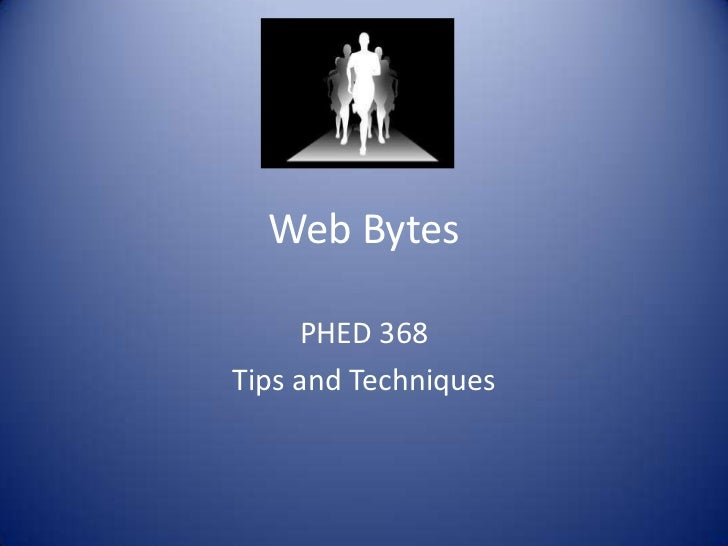Web Bytes     PHED 368Tips and Techniques