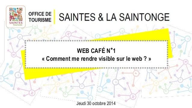 WEB CAFÉ N°1 « Comment me rendre visible sur le web ? » Jeudi 30 octobre 2014