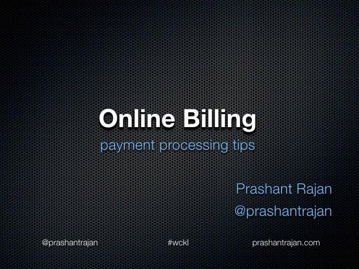 Online Billing                  payment processing tips                                       Prashant Rajan              ...
