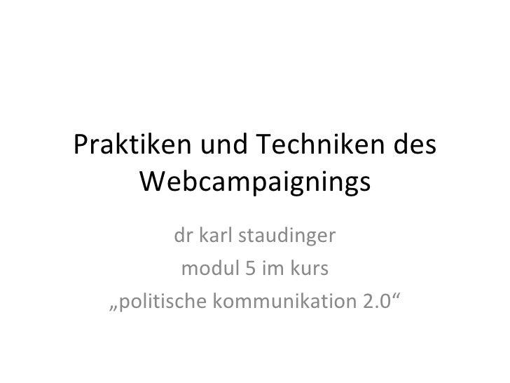 """Praktiken und Techniken des Webcampaignings dr karl staudinger modul 5 im kurs """" politische kommunikation 2.0"""""""