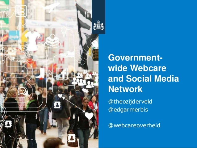 Governmentwide Webcare and Social Media Network @theozijderveld @edgarmerbis @webcareoverheid