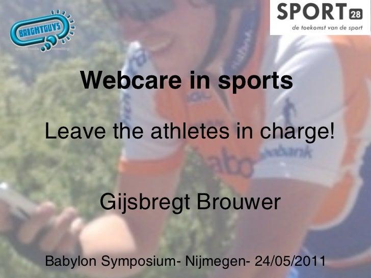 Webcare in sportsLeave the athletes in charge!       Gijsbregt BrouwerBabylon Symposium- Nijmegen- 24/05/2011
