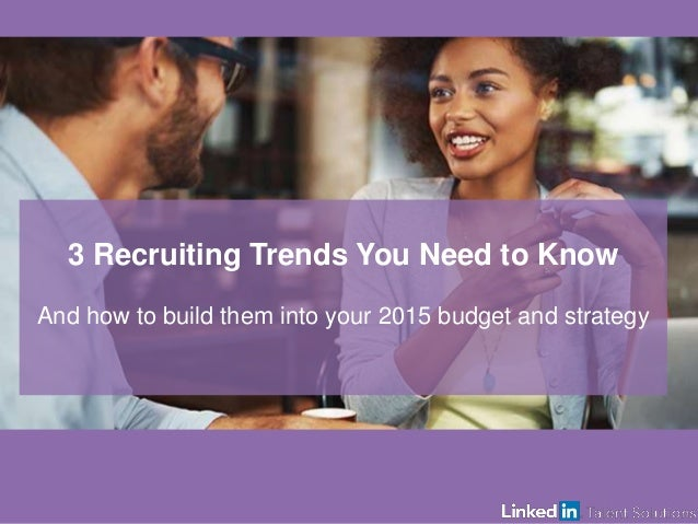 1  3 Recruiting Trends You Need to Know  And how to build them into your 2015 budget and strategy