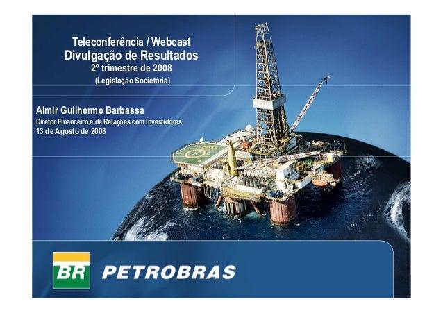 1 Teleconferência / Webcast Divulgação de Resultados 2º trimestre de 2008 (Legislação Societária) Almir Guilherme Barbassa...