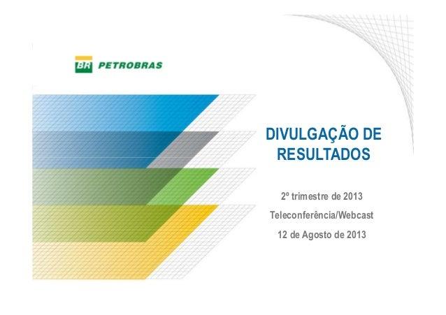 1 DIVULGAÇÃO DE RESULTADOS 2º trimestre de 2013 Teleconferência/Webcast 12 de Agosto de 2013