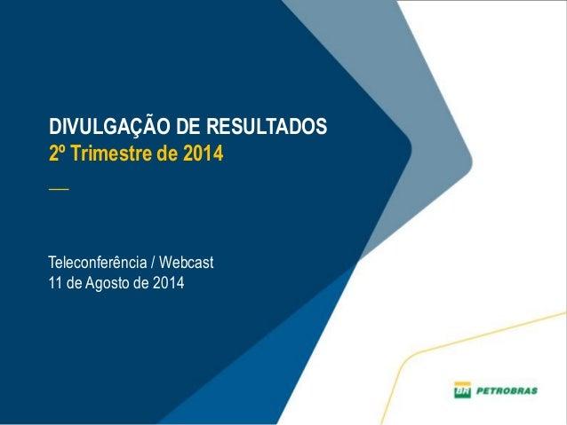 DIVULGAÇÃO DE RESULTADOS 2º Trimestre de 2014 __ Teleconferência / Webcast 11 de Agosto de 2014
