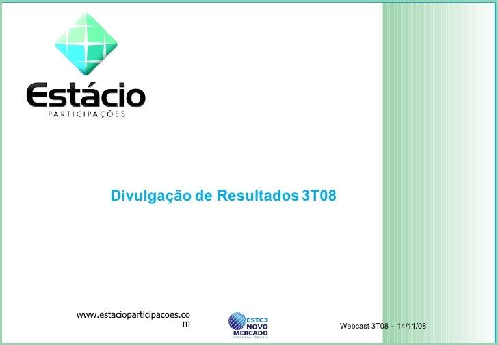 Divulgação de Resultados 3T08  www.estacioparticipacoes.com Webcast 3T08 – 14/11/08