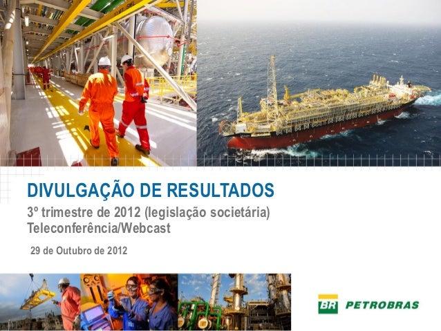 DIVULGAÇÃO DE RESULTADOS3º trimestre de 2012 (legislação societária)Teleconferência/Webcast29 de Outubro de 2012
