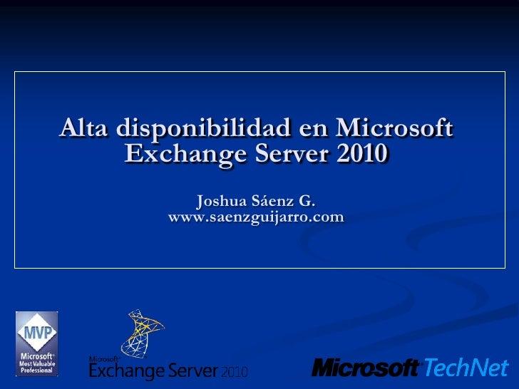 Alta disponibilidad en Microsoft      Exchange Server 2010          Joshua Sáenz G.        www.saenzguijarro.com