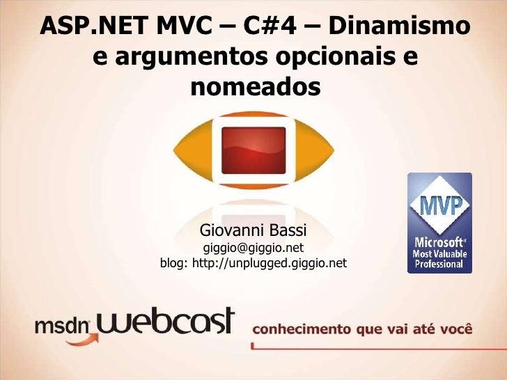 ASP.NET MVC – C#4 – Dinamismo    e argumentos opcionais e           nomeados                    Giovanni Bassi            ...