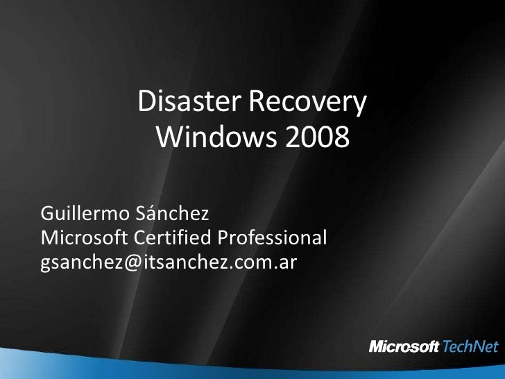 Disaster Recovery Windows 2008<br />Guillermo Sánchez<br />Microsoft Certified Professional<br />gsanchez@itsanchez.com.ar...