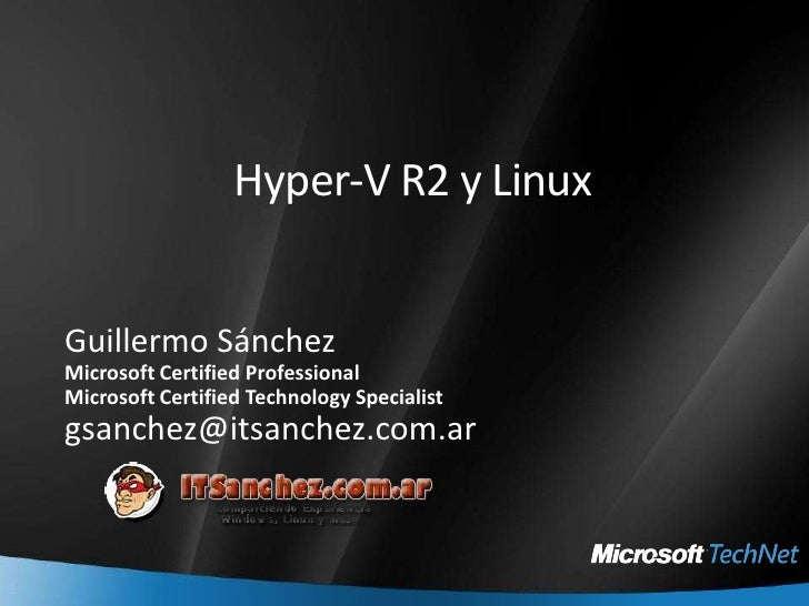 Hyper-V R2 y Linux<br />Guillermo Sánchez<br />Microsoft Certified Professional<br />Microsoft Certified Technology Specia...