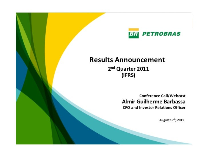 ResultsAnnouncement    2nd Quarter2011         (IFRS)                  ConferenceCall/Webcast         AlmirGuilherme...