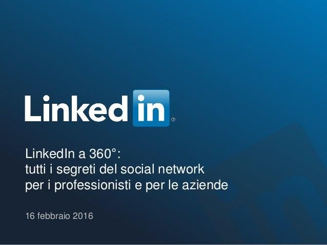 LinkedIn a 360°: tutti i segreti del social network per i professionisti e per le aziende 16 febbraio 2016