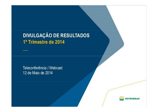 DIVULGAÇÃO DE RESULTADOS 1º Trimestre de 2014 __ Teleconferência / Webcast 12 de Maio de 2014