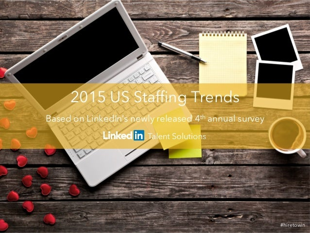 2015 US Staffing Trends  Based on LinkedIn's newly released 4th annual survey  #hiretowin
