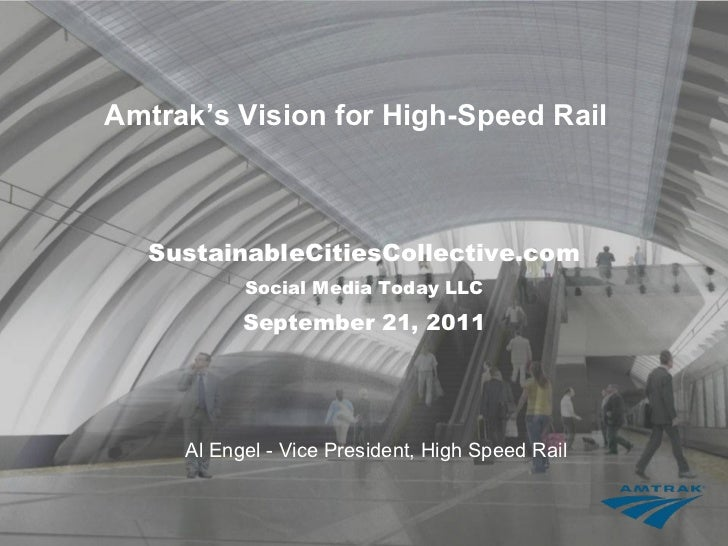 Amtrak's Vision for High-Speed Rail  SustainableCitiesCollective.com Social Media Today LLC September 21, 2011 Al Engel - ...