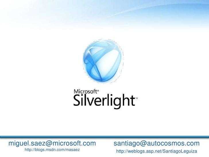 miguel.saez@microsoft.com          santiago@autocosmos.com     http://blogs.msdn.com/masaez   http://weblogs.asp.net/Santi...