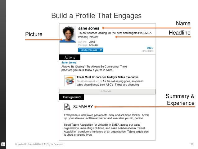 16LinkedIn Confidential ©2013 All Rights Reserved Build a Profile That Engages Always Be Closing? Try Always Be Connecting...