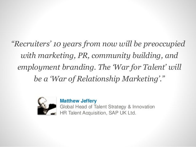 """""""Recruiters' 10 years from now will be preoccupied with marketing, PR, community building, and employment branding. The 'W..."""