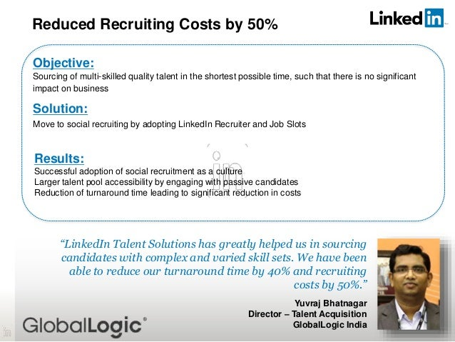 """31 """"LinkedIn Talent Solutions has greatly helped us in sourcing candidates with complex and varied skill sets. We have bee..."""