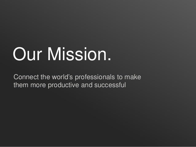 Our Mission. Connect the world's professionals to make them more productive and successful