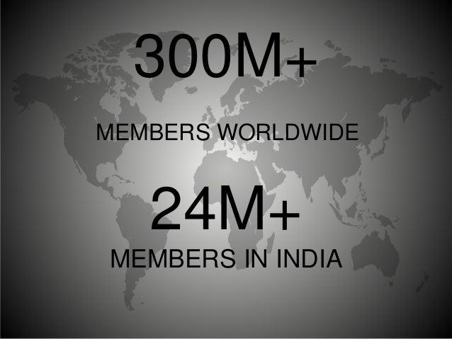300M+ MEMBERS WORLDWIDE 24M+ MEMBERS IN INDIA