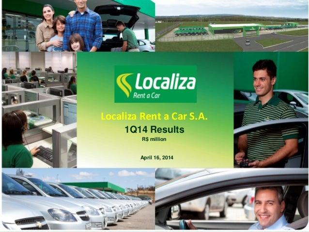 Localiza Rent a Car S.A. 1Q14 Results R$ million April 16, 2014