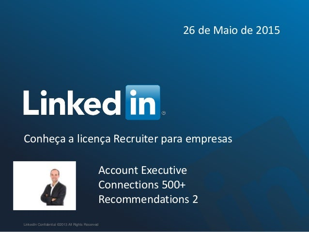 Conheça a licença Recruiter para empresas LinkedIn Confidential ©2013 All Rights Reserved Account Executive Connections 50...